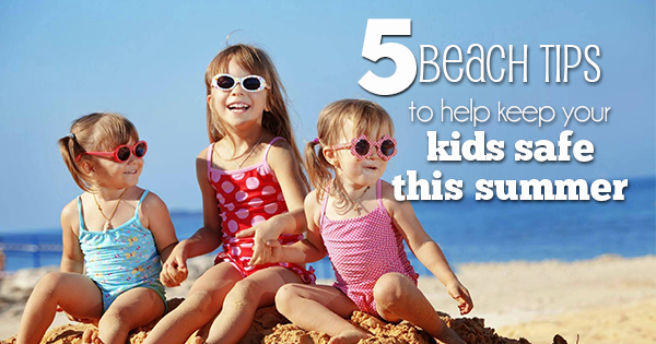 5 Beach Tips To Keep Your Kids Safe This Summer