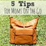 5 Tips For Moms On The Go + Giveaway