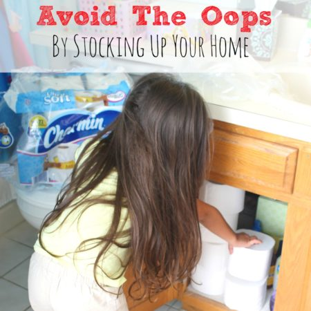 Avoid The Oops By Stocking Up Your Home