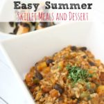 Easy Summer Skillet Meals and Dessert