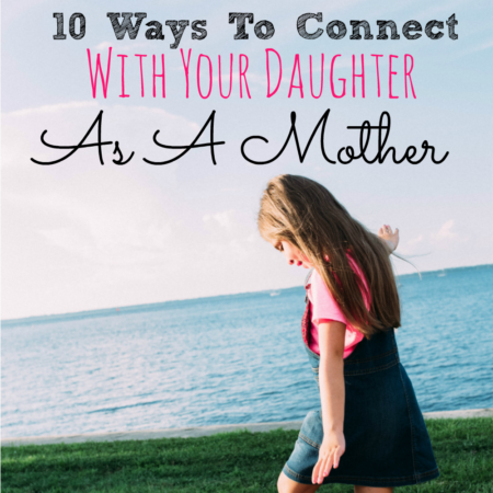 10 Ways To Connect With Your Daughter As A Mother