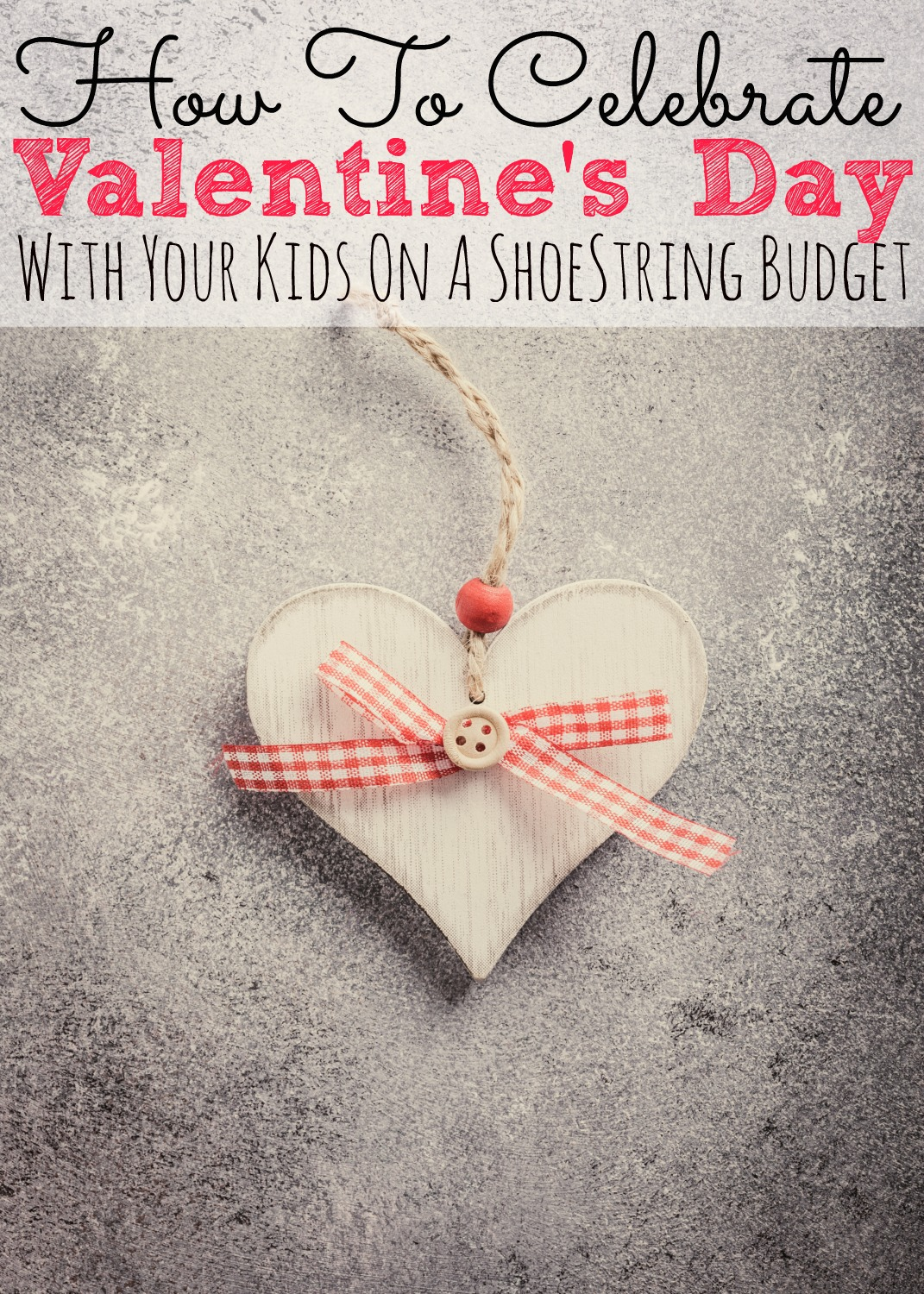 How to Celebrate Valentine's Day with your Kids on a Shoestring Budget